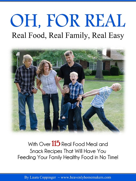 Oh For Real! Real Food, Real Family, Real Easy