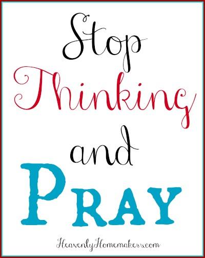 Stop Thinking and Pray