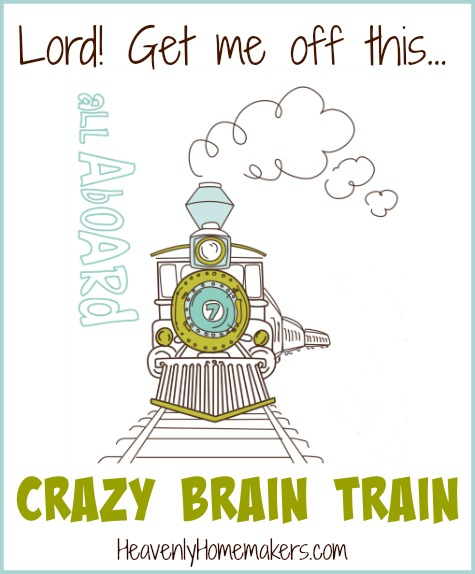 Lord! Get me off this Crazy Brain Train!