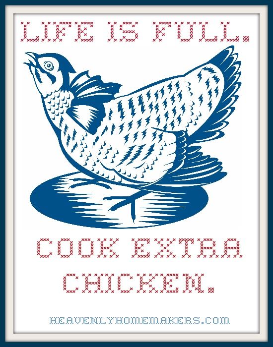 Life is Full. Cook Extra Chicken.