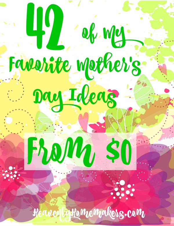 42 Favorite Mother's Day Ideas from $0