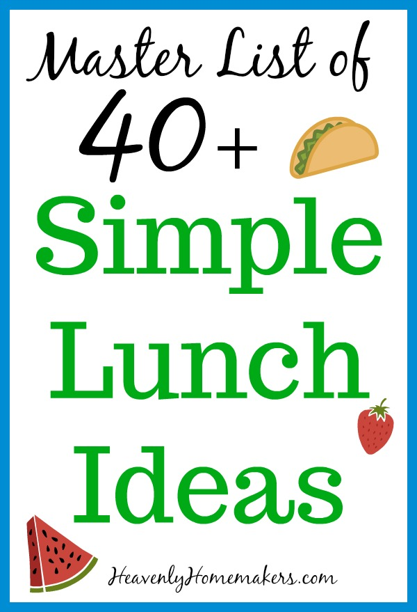 Master List of 40 Simple Lunch Ideas