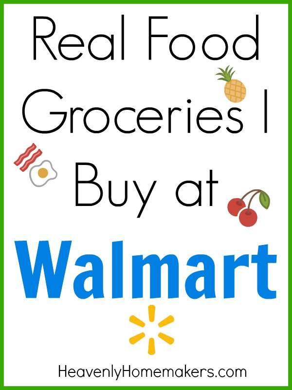 Real Food Groceries I Buy at Walmart