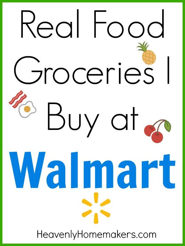 Real Food Groceries I Buy at Walmart