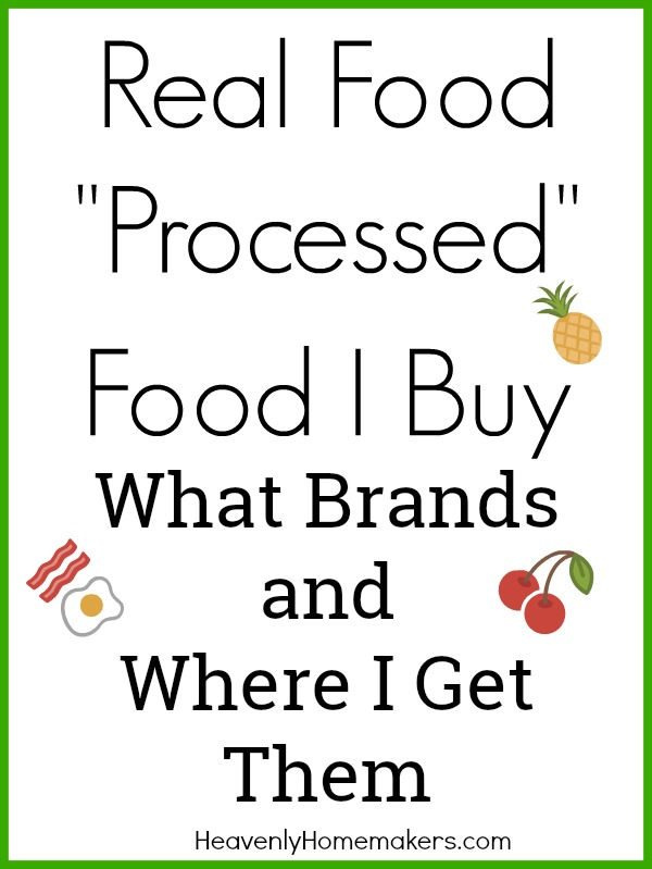 Real Food Processed Food I Buy - what brands and where I get them