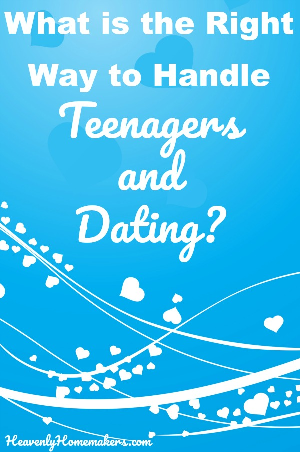 What is the right way to handle teenagers and dating